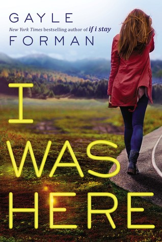 Waiting on Wednesday – I Was Here by Gayle Forman