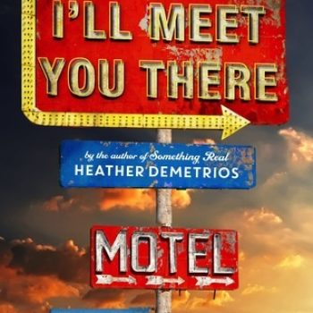 Review – I'll Meet You There by Heather Demetrios