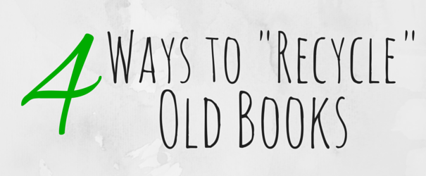 4 Ways to Recycle Old Books