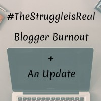 #TheStruggleisReal – Blogger Burnout + An Update