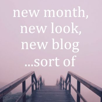 New Month, New Look, New Blog… Sort Of