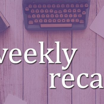 Weekly Recap – Is this week over yet?