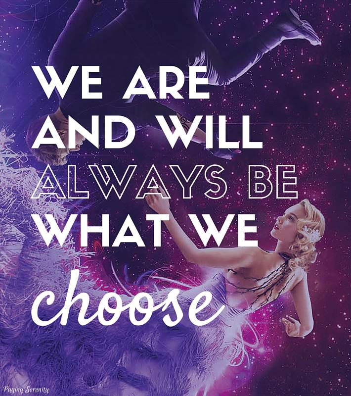 we are and will always be what we choose