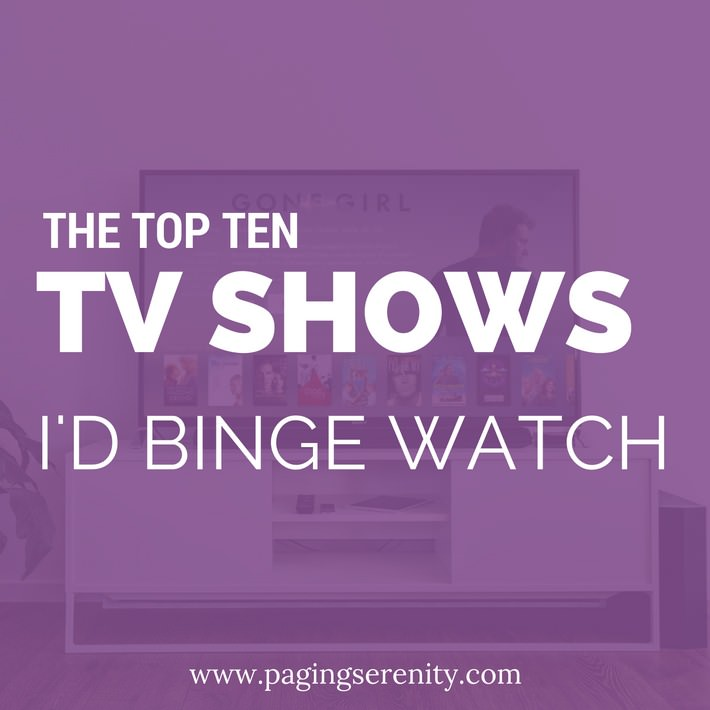 The top ten TV shows I'd binge watch