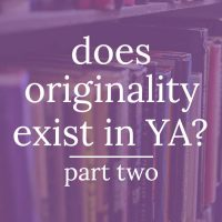 Is Originality in YA Dead or Not? Part 2