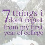 7 Things I DON'T Regret from my first year of college