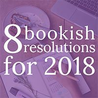 My 8 Bookish Resolutions for 2018