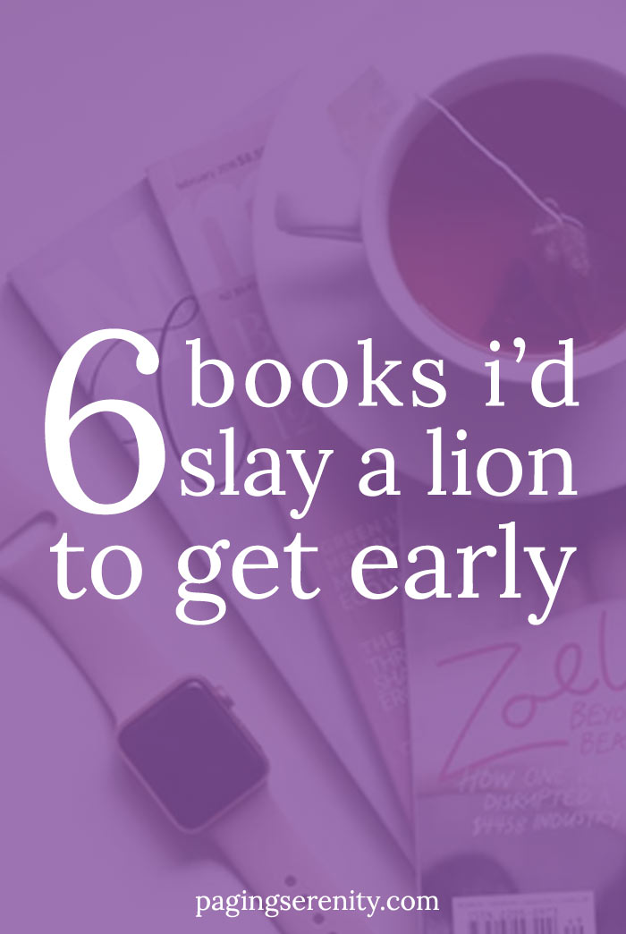 6 books I'd slay a lion to get early