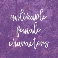 Unlikable Female Characters
