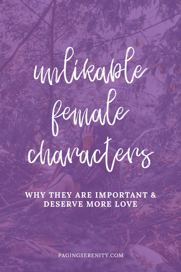Unlikable female characters - why they are important and deserve more love
