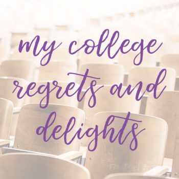 8 of My College Regrets & Delights