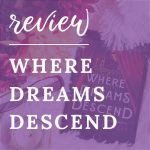Review - Where Dreams Descend