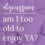 Am I too Old to Enjoy YA?