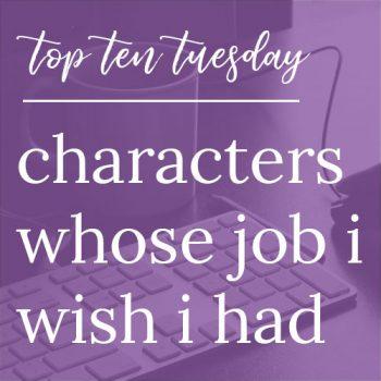 Characters Whose Jobs I Wish I Had