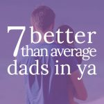 7 better than average dads in YA