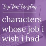 Characters Whose Job I Wish I Had
