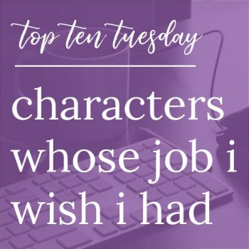 Characters Whose Jobs I Wish I Had